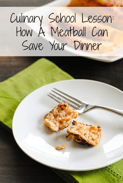 Culinary School Lesson: How A Meatball Can Save Your Dinner | www.foxeslovelemons.com