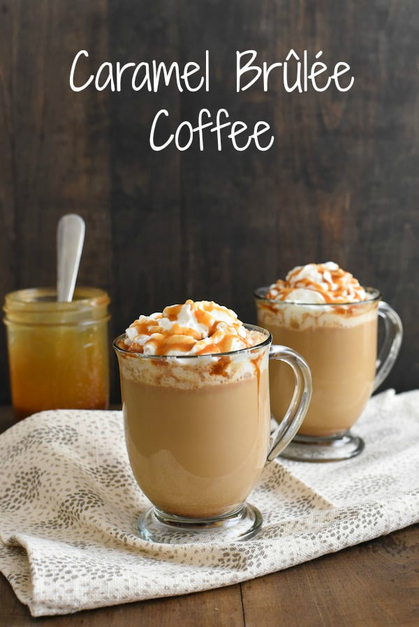 Caramel Coffee Recipe Caramel Brulee Foxes Love Lemons