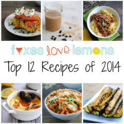 Top 12 Recipes of 2014 | foxeslovelemons.com